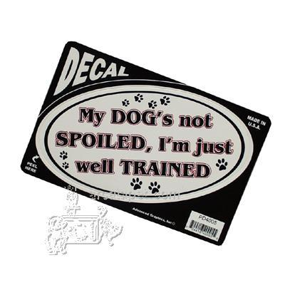 My Dog's not Spoiled, I'm just well Trained Decal