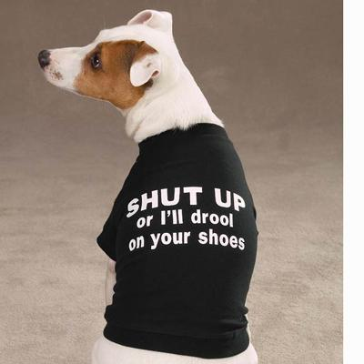 Dog T-Shirt Small SHUT UP or I'll drool on your shoes