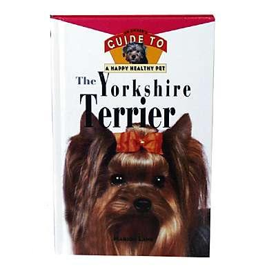 Yorkshire Terrier Guide to a Happy Healthy Pet Book
