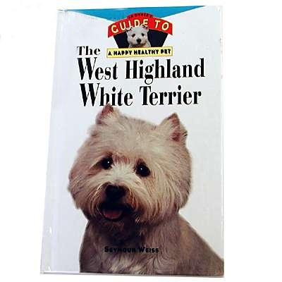 West Highland White Terrier Guide to a Happy Healthy Pet