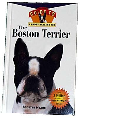 Boston Terrier Guide to a Happy Healthy Pet Book