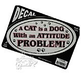 A Cat is a Dog with an Attitude Problem! Decal