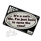 It's a cat's life, I'm just here to open the cans! Decal