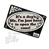 It's a dog's life, I'm just here to open the cans! Decal