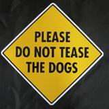 Sign Do Not Tease Dogs 12x12 inch Aluminum