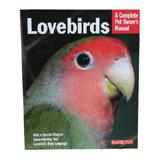 Lovebird Complete Pet Owner&#39s Manual