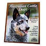 Australian Cattle Dog Complete Pet Owner's Manual