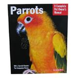 Parrots Complete Pet Owner's Manual
