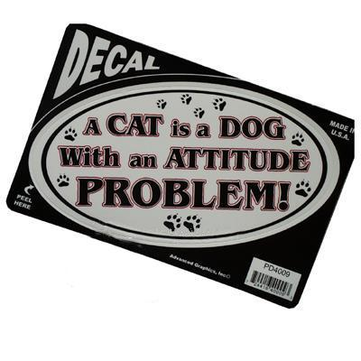 A Cat is a Dog with an Attitude Problem! Decal Click for larger image